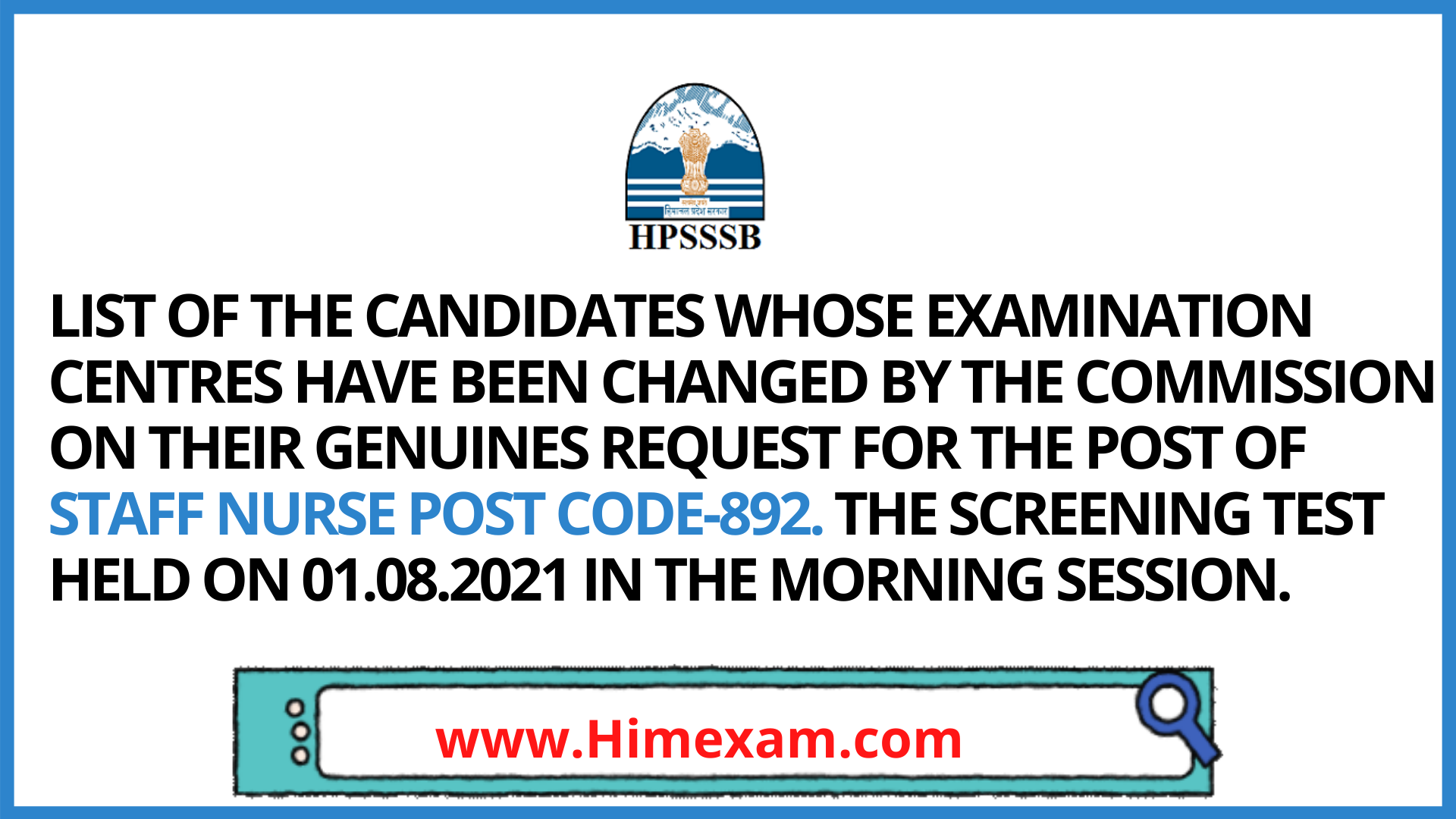 LIST OF THE CANDIDATES WHOSE EXAMINATION CENTRES HAVE BEEN CHANGED BY THE COMMISSION ON THEIR GENUINES REQUEST FOR THE POST OF STAFF NURSE POST CODE-892. THE SCREENING TEST HELD ON 01.08.2021 IN THE MORNING SESSION.