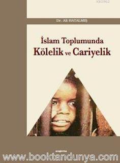 Ali Hatalmış - İslam Toplumunda Kölelik ve Cariyelik