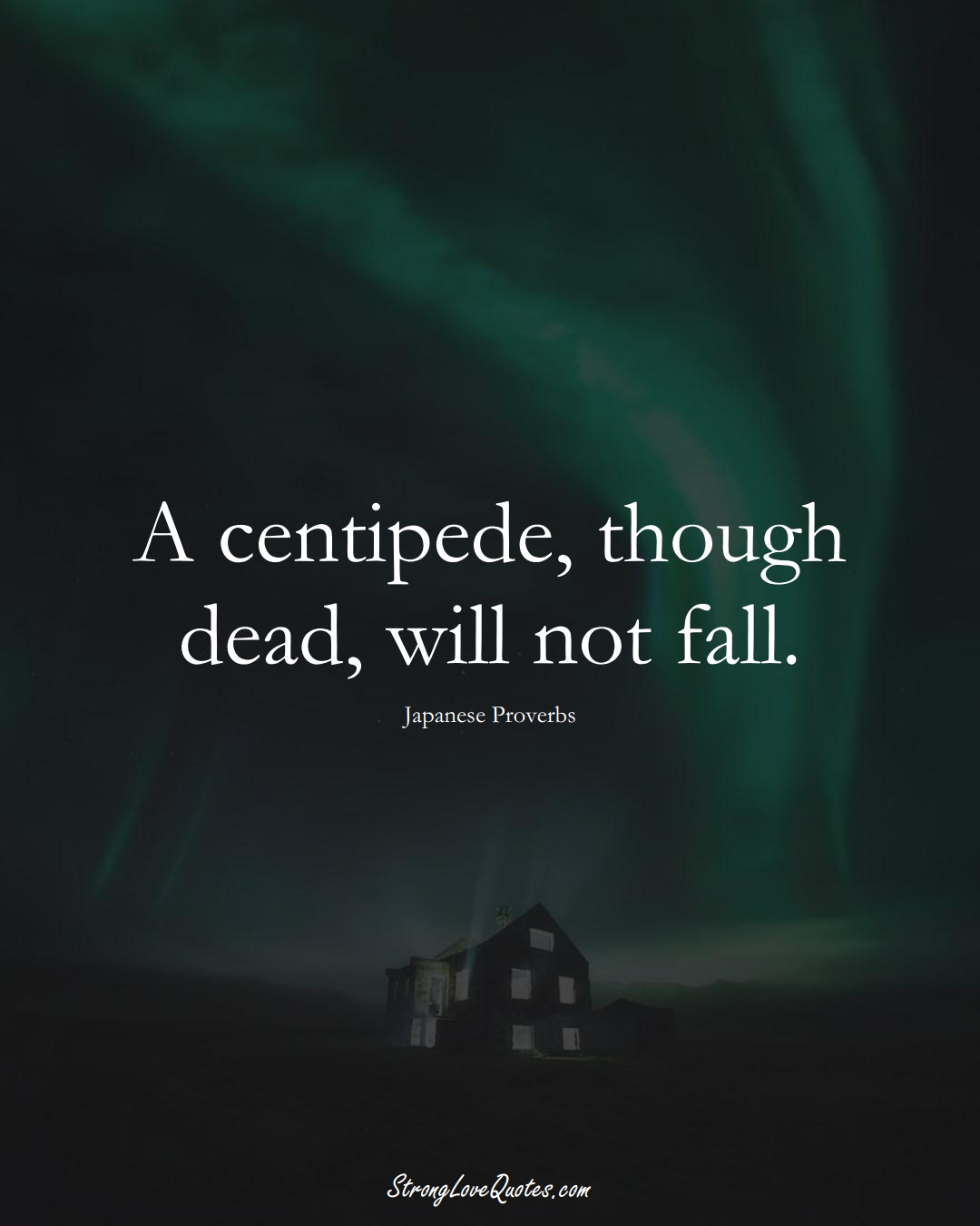 A centipede, though dead, will not fall. (Japanese Sayings);  #AsianSayings