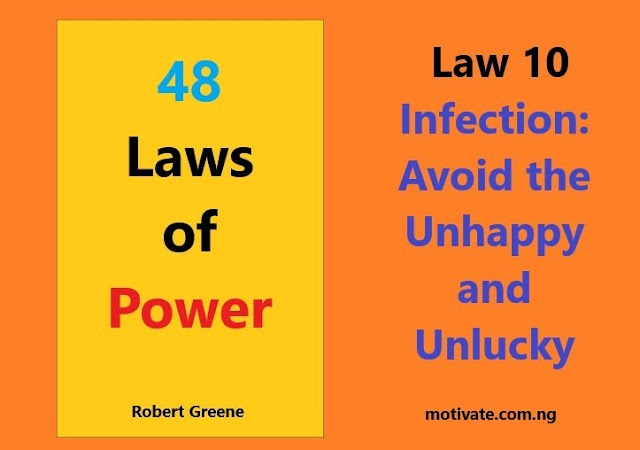 Law 10  Infection: Avoid the Unhappy and Unlucky