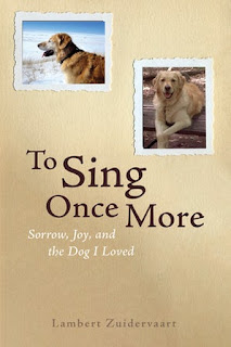 To Sing Once More: Sorrow, Joy, and the Dog I Loved, by Lambert Zuidervaart with cover photo of Zuidervaart's golden retriever, Hannah