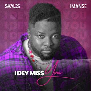 [MUSIC] Skales – I Dey Miss You ft. Imanse