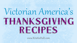 Kristin Holt | Victorian America's Thanksgiving Recipes