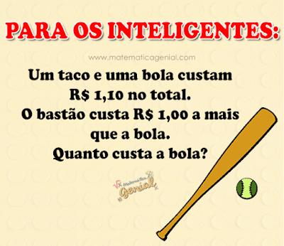 Para os inteligentes: Um taco e uma bola custam R$ 1,10 no total...