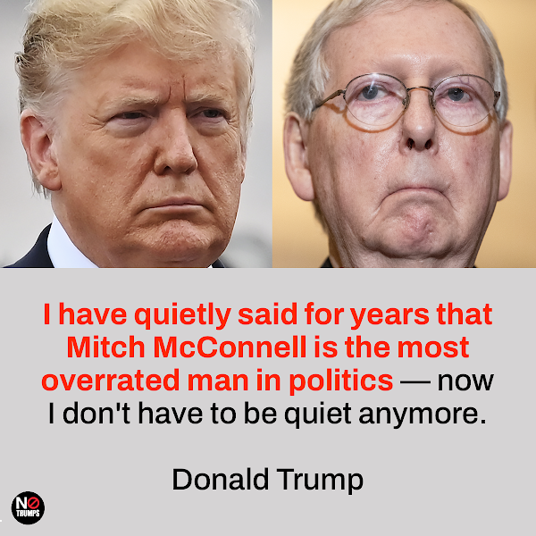 I have quietly said for years that Mitch McConnell is the most overrated man in politics — now I don't have to be quiet anymore. — Donald Trump