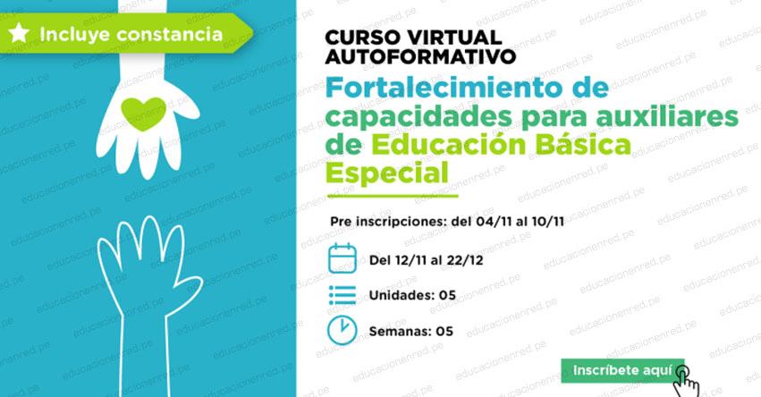 PERUEDUCA: Curso Virtual Autoformativo «Fortalecimiento de capacidades para auxiliares de Educación Básica Especial» [INSCRIPCIONES HASTA EL 17 NOVIEMBRE] www.perueduca.pe
