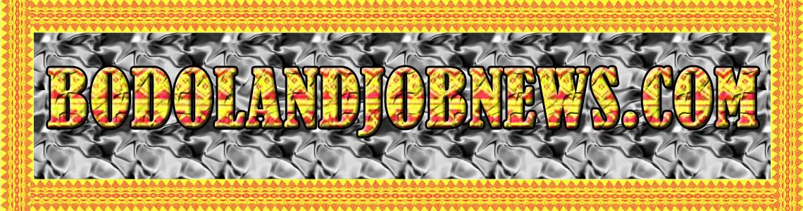 BodolandJobNews.Com:: Latest Bodoland Jobs and Bodoland Job News from the heart of Bodoland