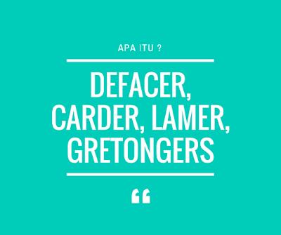 Pengertian dan Perbedaan Defacer, Carder, Lamer, Gretonger LENGKAP