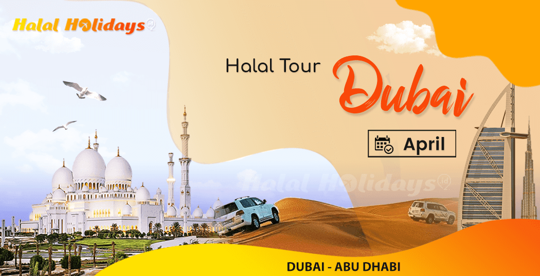 Paket Wisata Halal Tour Dubai Abu Dhabi Murah April 2022