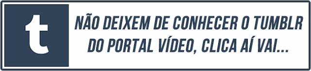 Tumblr do Portal Vídeo!