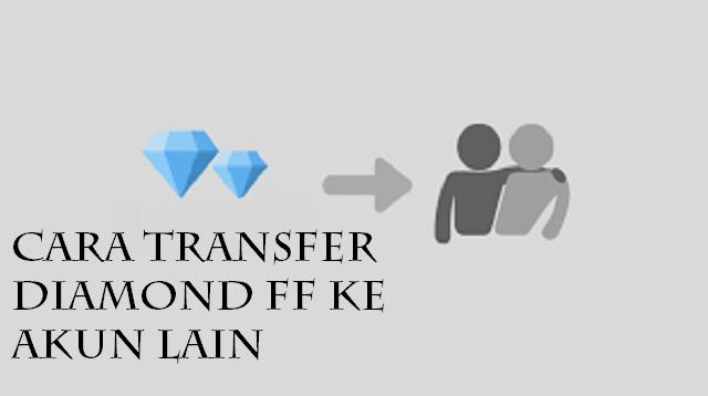 Cara Transfer Diamond FF ke Akun Lain