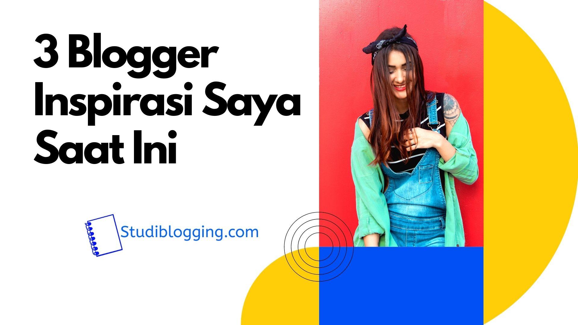 3 Blogger Inspirasi Saya Saat Ini, Taukah Siapa Saja Mereka?