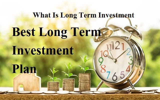 What Is Long Term Investment - Best Long Term Investment Plan In India