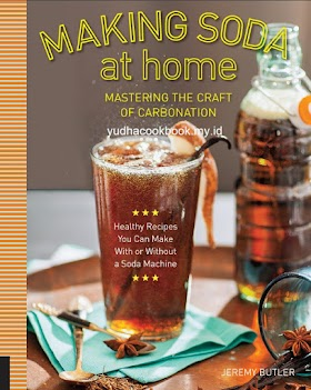 Making Soda at Home: Mastering the Craft of Carbonation: Healthy Recipes You Can Make With or Without a Soda Machine