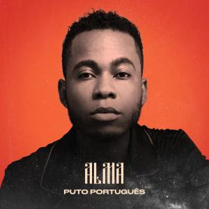 Puto Português – Alma (Álbum Completo) 2019 DOWNLOAD