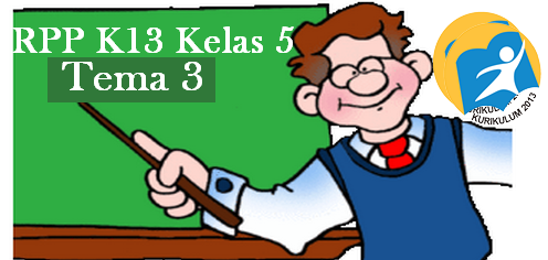 Download RPP Kelas 5 SD/MI Tema 3 Edisi Revisi K-2013 Terbaru