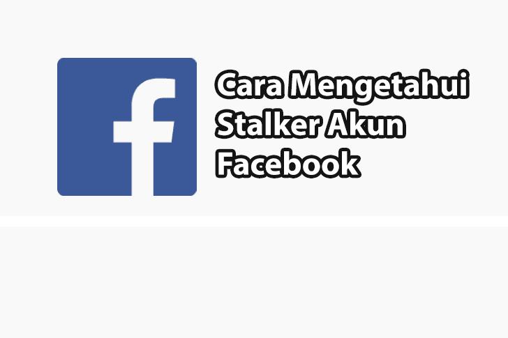 Cara Melihat dan Mengetahui Orang Yang Melihat FB Kita