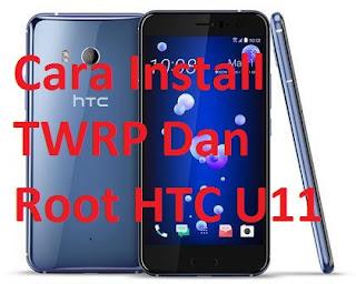 Cara Install TWRP Dan Root HTC U11