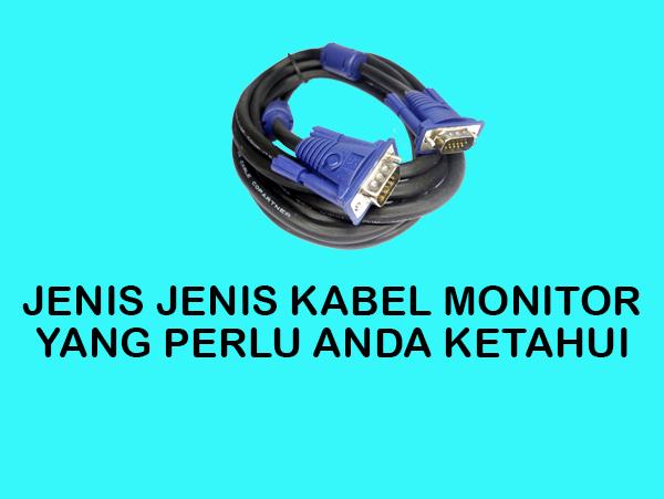 Jenis - Jenis Kabel Monitor yang Perlu Anda Ketahui