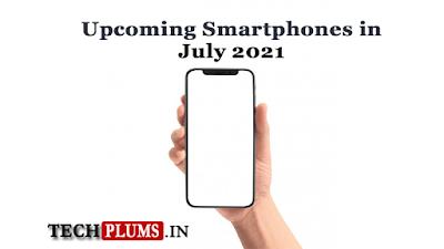 Upcoming Smartphones in July 2021