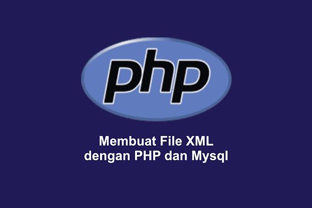 Membuat File XML dengan PHP dan Mysql