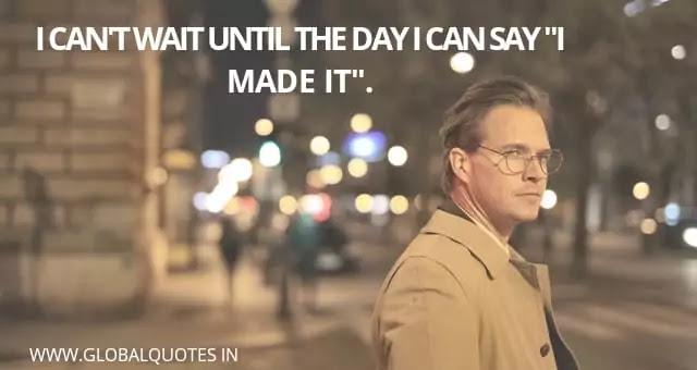 "I can't wait until the day I can say ""I made it""."