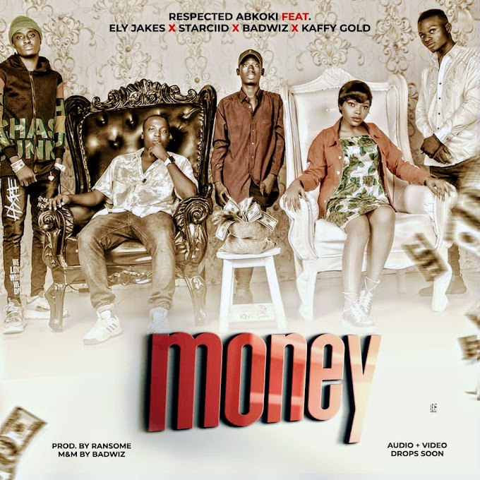 New Music:-Respectedaboki-Money ft Badwiz ft Kaffy Gold ft Ely Jake's ft Starcid-(M&M by Badwiz)