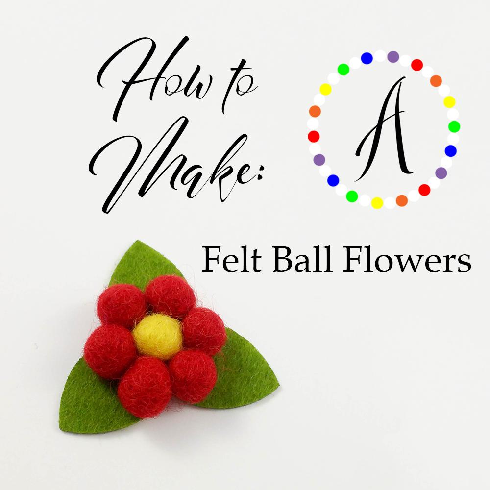 how to make felt ball flowers