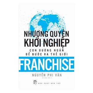 Nhượng Quyền Khỏi Nghiệp - Con Đường Ngắn Để Bước Ra Thế Giới (Tái Bản) ebook PDF EPUB AWZ3 PRC MOBI