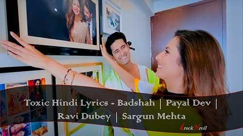 Toxic-Hindi-Lyrics-Badshah-Payal-Dev-Ravi-Dubey-Sargun-Mehta