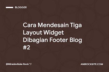 Cara Mendesain Tiga Layout Widget Dibagian Footer Blog #2