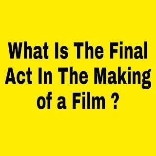 what is the final act in the making of a film ?