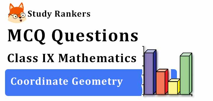 MCQ Questions for Class 9 Maths: Ch 3 Coordinate Geometry