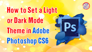 How to Set a Light or Dark Mode Theme in Adobe Photoshop CS6