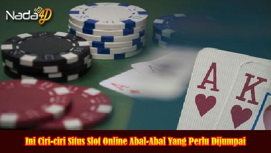 Ini Ciri-ciri Situs Slot Online Abal-Abal Yang Perlu Dijumpai