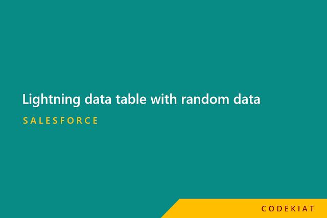 Lightning data table with random data set in salesforce lightning