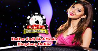 Daftar Judi Slot Mesin Dingdong Online