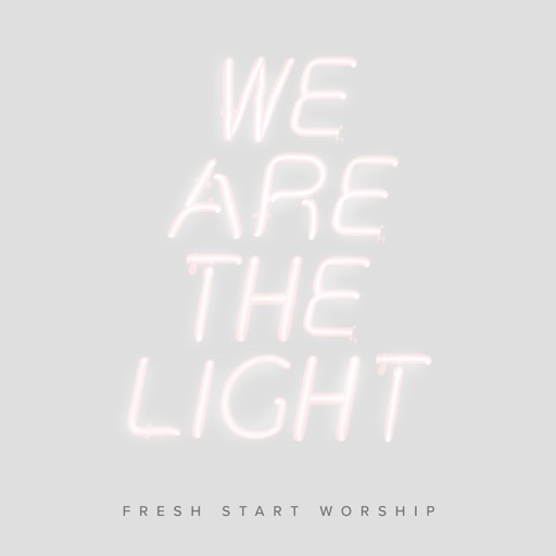 Music: We Are the Light (Single) by Fresh Start Worship