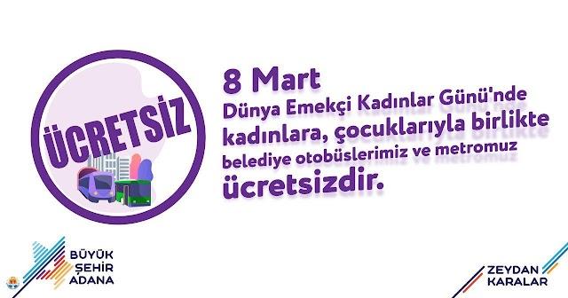 """Adana Büyükşehir Belediye Başkanı Zeydan Karalar: """"8 Mart Dünya Emekçi Kadınlar Günü'nde kadınlara, çocuklarıyla birlikte belediye otobüslerimiz ve metromuz ücretsiz."""""""