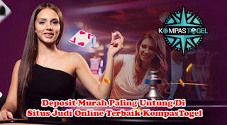 Deposit Murah Paling Untung Di Situs Judi Online Terbaik KompasTogel!!!