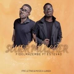 Fidel Mazembe - Super Mulher (feat. Estevão Joel)