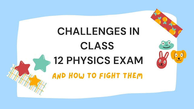 List of Challenges in Class 12 Physics Exam