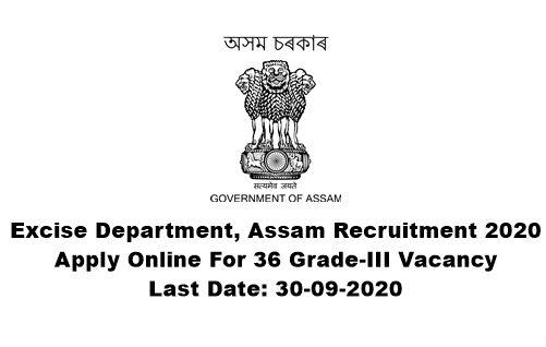Excise Department, Assam Recruitment 2020 : Apply Online For 36 Grade-III Vacancy: Last Date: 30-09-2020