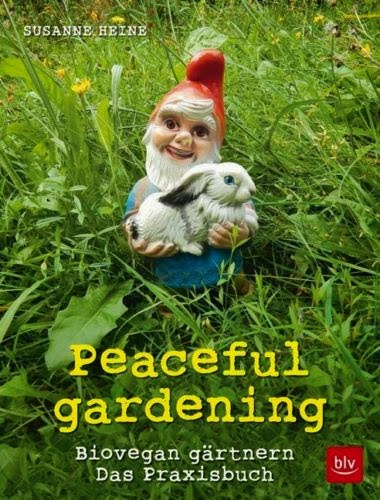 biovegan gärtnern peaceful gardening Buch