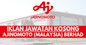 Iklan Jawatan Kosong Di Ajinomoto (Malaysia) Berhad ~ Jangan Lepaskan Peluang Untuk Memohon
