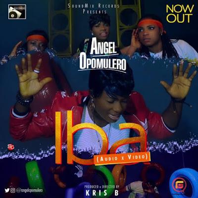 [Music + Video] Angel Opomulero – Iba
