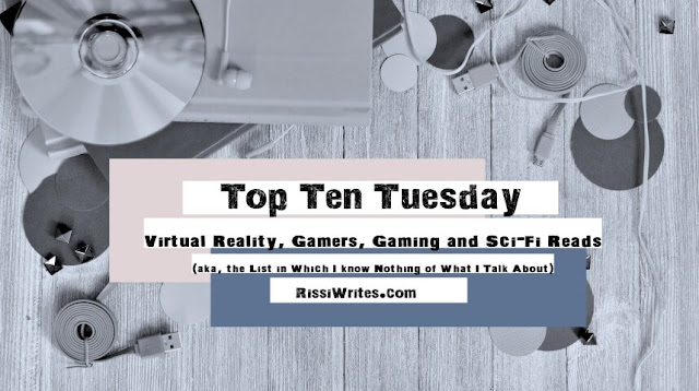 Top Ten Tuesday | Virtual Reality, Gamers, Gaming and Sci-Fi Reads (aka, the List in Which I know Nothing of What I Talk About)