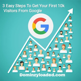 3 Easy Steps To Get Your First 10k Visitors From Google