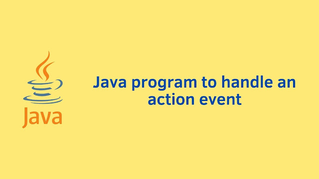 Java program to handle an action event