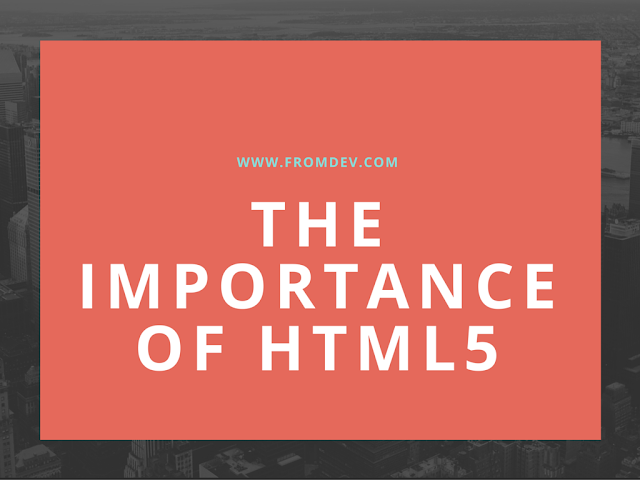 The Importance Of HTML5 For Web Developers
